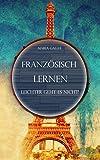 Französisch lernen: Leichter geht es nicht! (German Edition)