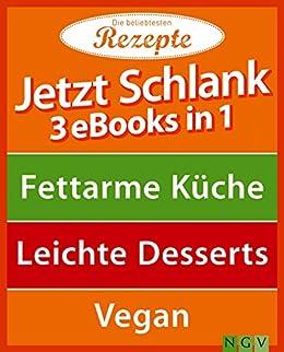 Jetzt Schlank 3 Ebooks In 1 Fettarme Kuche Leichte Desserts