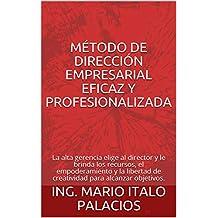 MÉTODO DE DIRECCIÓN EMPRESARIAL EFICAZ Y PROFESIONALIZADA: La alta gerencia elige al director y le