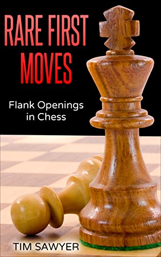 Rare First Moves: Flank Openings in Chess (Chess Openings Book 10) (English Edition)
