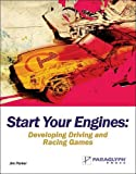 Start Your Engines : Developing Driving and Racing Games, Parker, Jim, 1933097019