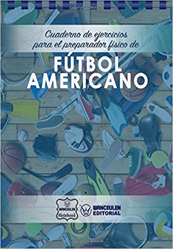 Cuaderno de Ejercicios para el Preparador Físico de Fútbol Americano: Amazon.es: Wanceulen Notebook: Libros