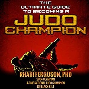 The Ultimate Guide to Becoming a Judo Champion Audiobook
