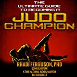 The Ultimate Guide to Becoming a Judo Champion: For Judo Coaches, Judo Parents, and Judo Players