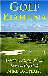 Golf Kiahuna: A Guide to Playing Kauai's Kiahuna Golf Club (Golf Kauai Book 4)