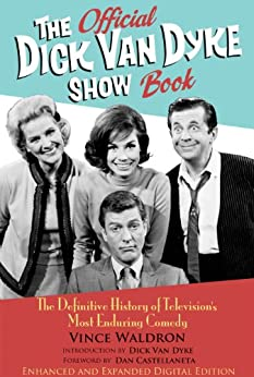 The Official Dick Van Dyke Show Book [Deluxe Expanded Archive Edition]: The Definitive History of Television's Most Enduring Comedy by [Waldron, Vince]