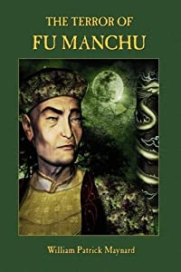The Terror of Fu Manchu - Collector's Edition by William Patrick Maynard (2009-04-01)