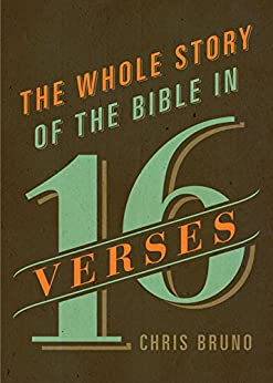 The Whole Story of the Bible in 16 Verses by [Bruno, Chris]