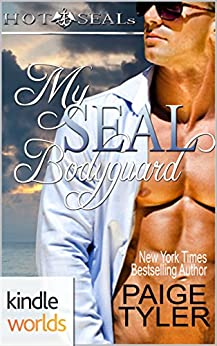 Hot SEALs: My SEAL Bodyguard (Kindle Worlds Novella) by [Tyler, Paige]