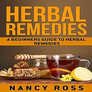 Herbal Remedies: A Beginners Guide to Herbal Remedies Audiobook
