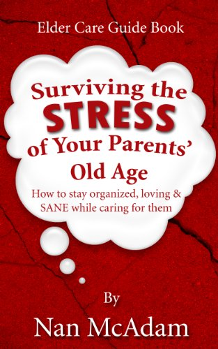 Surviving the STRESS of Your Parents' Old Age by [McAdam, Nan]