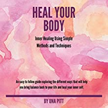 Heal Your Body: Inner Healing Using Simple Methods and Techniques Audiobook by Una Pitt Narrated by Courtney Lucien