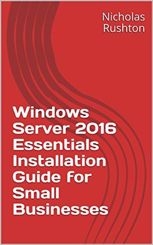 [B.O.O.K] Windows Server 2016 Essentials Installation Guide for Small Businesses TXT