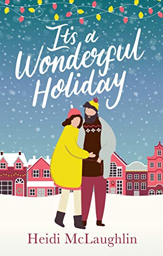 It's a Wonderful Holiday: have a perfect holiday with this feel good Christmas read by [McLaughlin, Heidi]