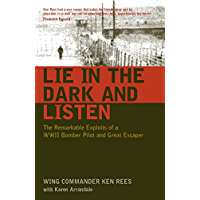 Lie in the Dark and Listen: The Remarkable Exploits of a WWII Bomber Pilot and Great Escaper