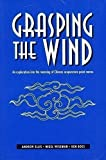 img - for Grasping the Wind: An Exploration Into the Meaning of Chinese Acupuncture Point Names (English and Chinese Edition) book / textbook / text book