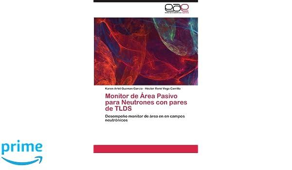 Monitor de Area Pasivo Para Neutrones Con Pares de Tlds: Amazon.es: Karen Arlet Guzman Garcia, H. Ctor Ren Vega Carrillo, Hector Rene Vega Carrillo: Libros