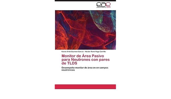 Amazon.com: Monitor de Área Pasivo para Neutrones con pares de TLDS: Desempeño monitor de área en en campos neutrónicos (Spanish Edition) (9783659041686): ...