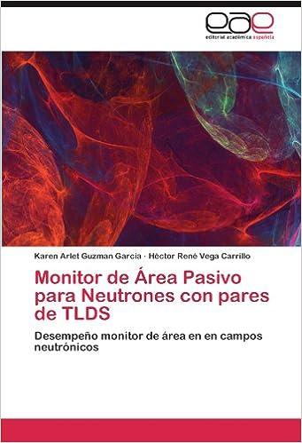 Monitor de Área Pasivo para Neutrones con pares de TLDS: Desempeño monitor de área en en campos neutrónicos (Spanish Edition) (Spanish)