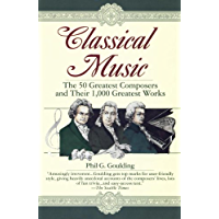 Classical Music: The 50 Greatest Composers and Their 1,000 Greatest Works (English Edition)