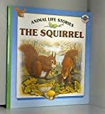 The Squirrel (Animal Life Stories)