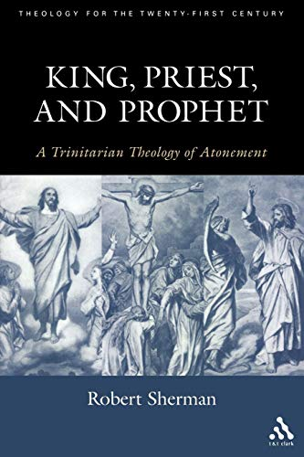 King, Priest, and Prophet (Theology for the 21st Century)