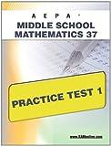 AEPA Middle School Mathematics 37 Practice Test 1, Sharon Wynne, 1607871505