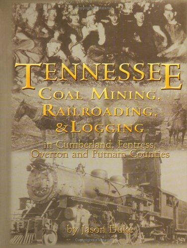 Tennessee Coal Mining, Railroading & Logging in Cumberland, Fentress, Overton & Putnam by Jason Duke (2004-01-15)