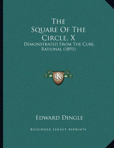 The Square Of The Circle, X: Demonstrated From The Cube, Rational (1891)