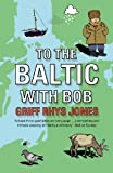Front cover for the book To the Baltic with Bob by Griff Rhys Jones