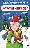 Elkes Minutengeschichten: Adventskalender, Elke Bräunling, 1492896551