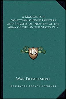 Book A Manual for Noncommissioned Officers and Privates of Infantry of the Army of the United States 1917