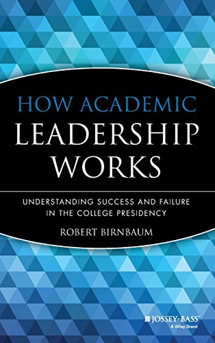 How Academic Leadership Works: Understanding Success and Failure in the College Presidency
