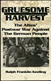 Gruesome Harvest : The Allies' Postwar War Against the German People, Keeling, Ralph F., 0939484404