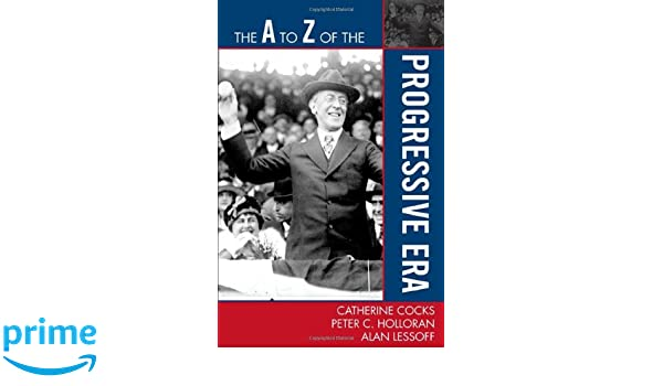 The A to Z of the Progressive Era