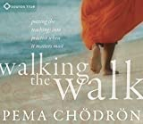 Pema Chödrön: Walking the Walk: Putting the Teachings into Practice When It Matters Most