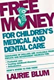 Laurie Blum's Free Money for Children's Medical and Dental Care, Laurie Blum, 0671745948