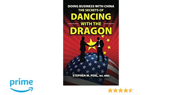 Doing Business with China: The Secrets of Dancing with the Dragon