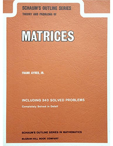 Theory and Problems of Matrices :  Including 340 Solved Problems, Completely Solved in Detail (Schaum's Outline Series)