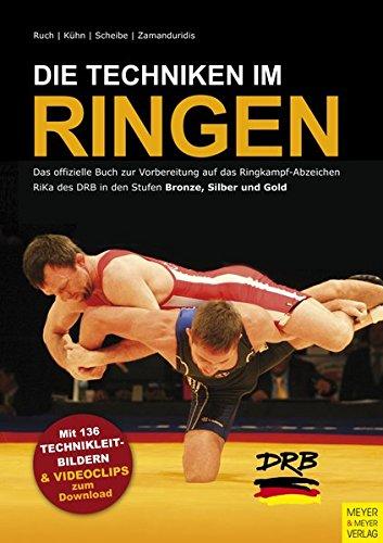 Die Techniken im RIngen: Das offizielle Buch zur Vorbereitung auf das Ringkampf-Abzeichen RiKa des DRB in den Stufen Bronze, Silber und Gold