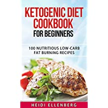 Ketogenic Diet Cookbook For Beginners: (Ketogenic Beginners Cookbook, Recipes for Weight Loss, Low-Carb High-Fat, Ketosis Magic)