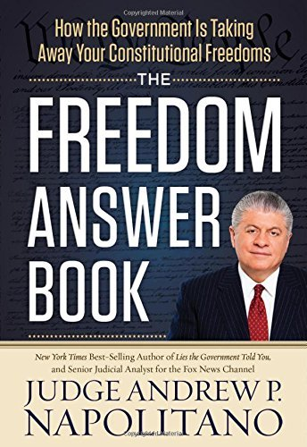 The Freedom Answer Book: How the Government Is Taking Away Your Constitutional Freedoms by Andrew P. Napolitano (2013-01-14)