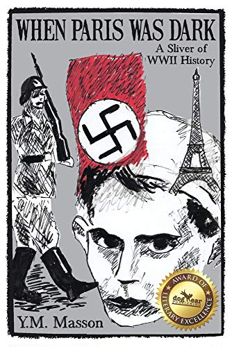Alain and his young friends face increasing deprivation, devastating hunger, and constant fear in German occupied Paris during WWII…When Paris Was Dark by Y.M. Masson