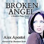 Broken Angel: A Kamlyn Paige Novel, Book 1 | Alex Apostol