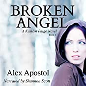 Broken Angel: A Kamlyn Paige Novel, Book 1 | Alex Apostol