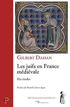 Les juifs en France médiévale : Dix études (Cerf Patrimoines) (French Edition) by [Dahan, Gilbert, Iancu-Agou, Danièle]