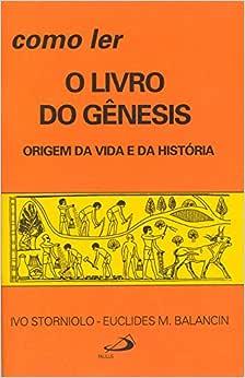 Como ler o Livro do Gênesis: Origem da Vida e da História