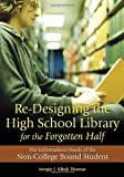 Re-Designing the High School Library for the Forgotten Half, Margie J. Klink Thomas, 1591584760