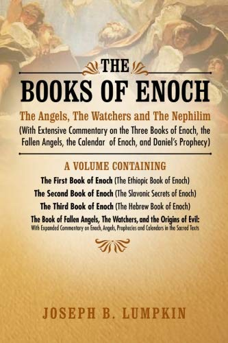 (The Books of Enoch: The Angels, The Watchers and The Nephilim: (With Extensive Commentary on the Three Books of Enoch, the Fallen Angels, the Calendar of Enoch, and Daniel's)