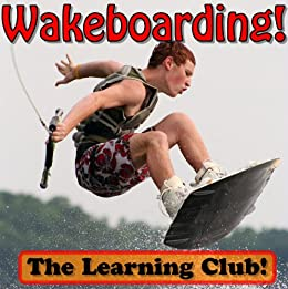 Wakeboarding! Learn About Wakeboarding And Learn To Read - The Learning Club! (45+ Photos of Wakeboarding) by [Ledos, Leah]